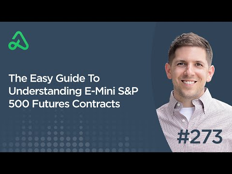 The Easy Guide To Understanding E-Mini S&P 500 Futures Contracts [Episode 273]