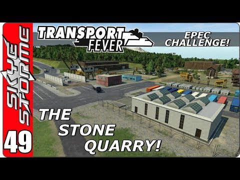 Transport Fever EPEC Challenge Ep 49 - The Stone Quarry!
