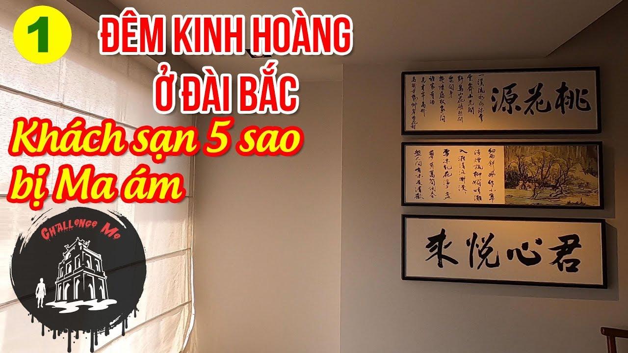 6 triệu 1 đêm ở Khách sạn Ma ám Đài Loan [Phần 1] Đêm Kinh Hoàng ở Đài Bắc