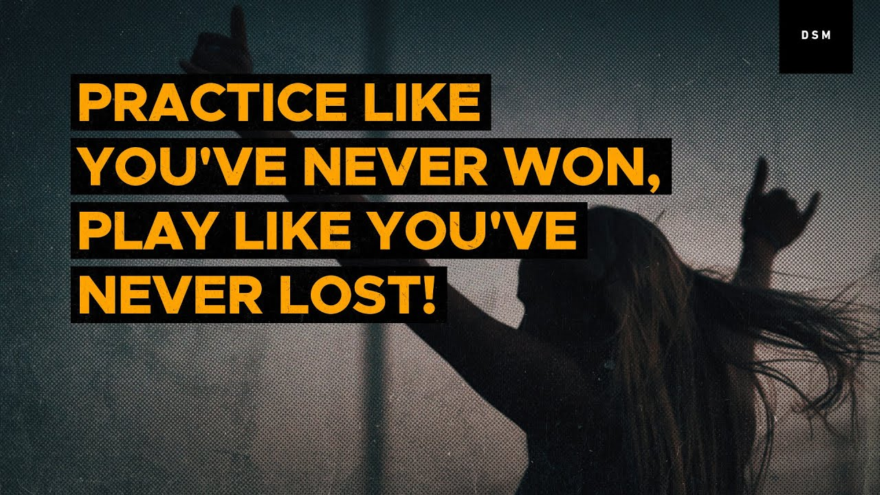 Sales Motivation Quote Practice Like Youve Never Won Play Like