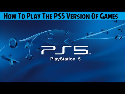 PlayStation 5 💠 How To Play The PS5 Version Of Your Games