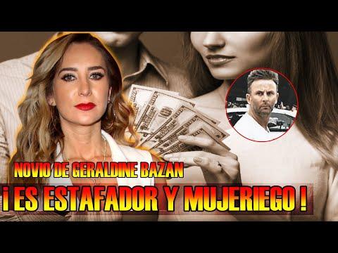 Novio de GERALDINE BAZÁN es ESTAFAD0R y MUJERIEG0