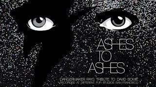 Dangermaker • Ashes to Ashes (David Bowie) • Official Audio