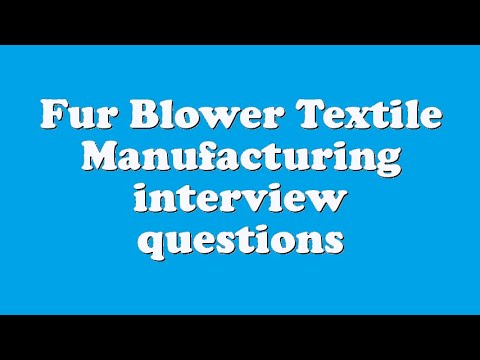 Fur Blower Textile Manufacturing interview questions