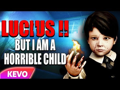 Lucius 2 but I am a horrible child