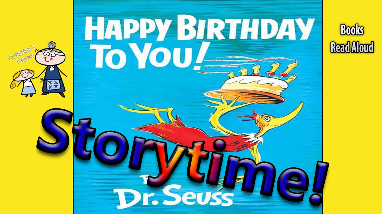 Dr Seuss Happy Birthday To You Read Aloud Story Time Bedtime Story Read Along Books Youtube