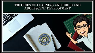 Theories of Learning and Child and Adolescent Development Output