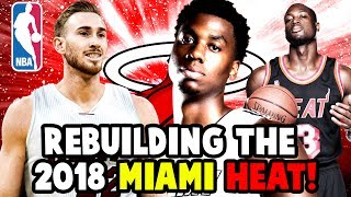 Rebuilding the 2018 miami heat! signing gordon hayward! will dwyane wade resign?! nba 2k17 my league
