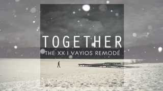 The XX - Together (VAYIOS Unofficial Remix)
