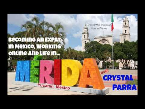 Crystal Parra talks about Becoming a Mexico Expat, Working Online and her New Life in Merida Yucatan