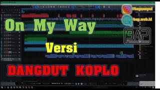 On My Way Versi Dangdut Koplo COVER #BAP