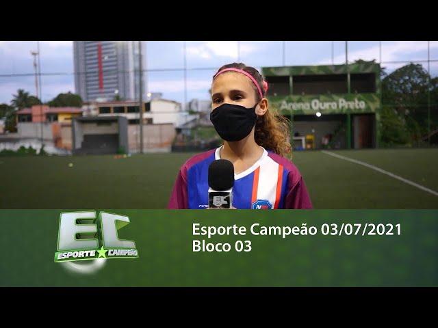 Esporte Campeão 03/07/2021 - Bloco 03