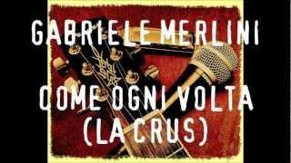 Gabriele Merlini - Come ogni volta (La Crus)