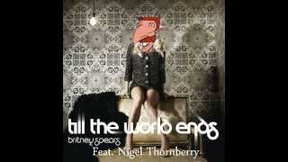 Britney Spears - Till The World Ends - Feat. Nigel Thornberry