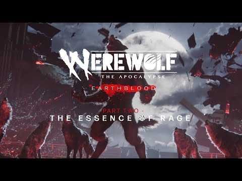 Werewolf: The Apocalypse - Earthblood | The Essence of Rage (Dev Diary 2)
