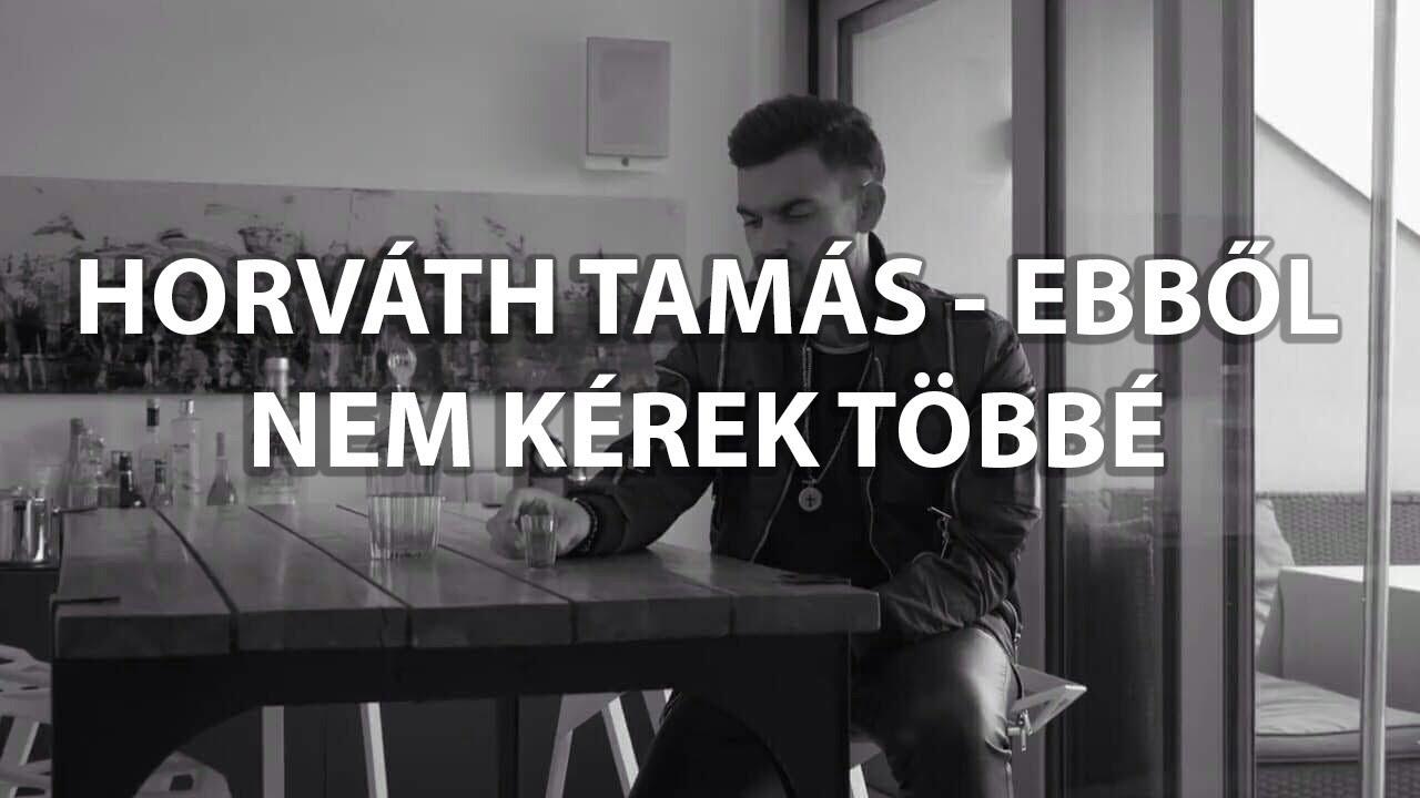 HORVÁTH TAMÁS - EBBŐL NEM KÉREK TÖBBÉ (DALSZÖVEG) - YouTube 6d1428c2e6