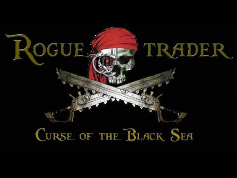 Rogue Trader - Curse of the Black Sea - Session 3, Part 2  - Danger Zone