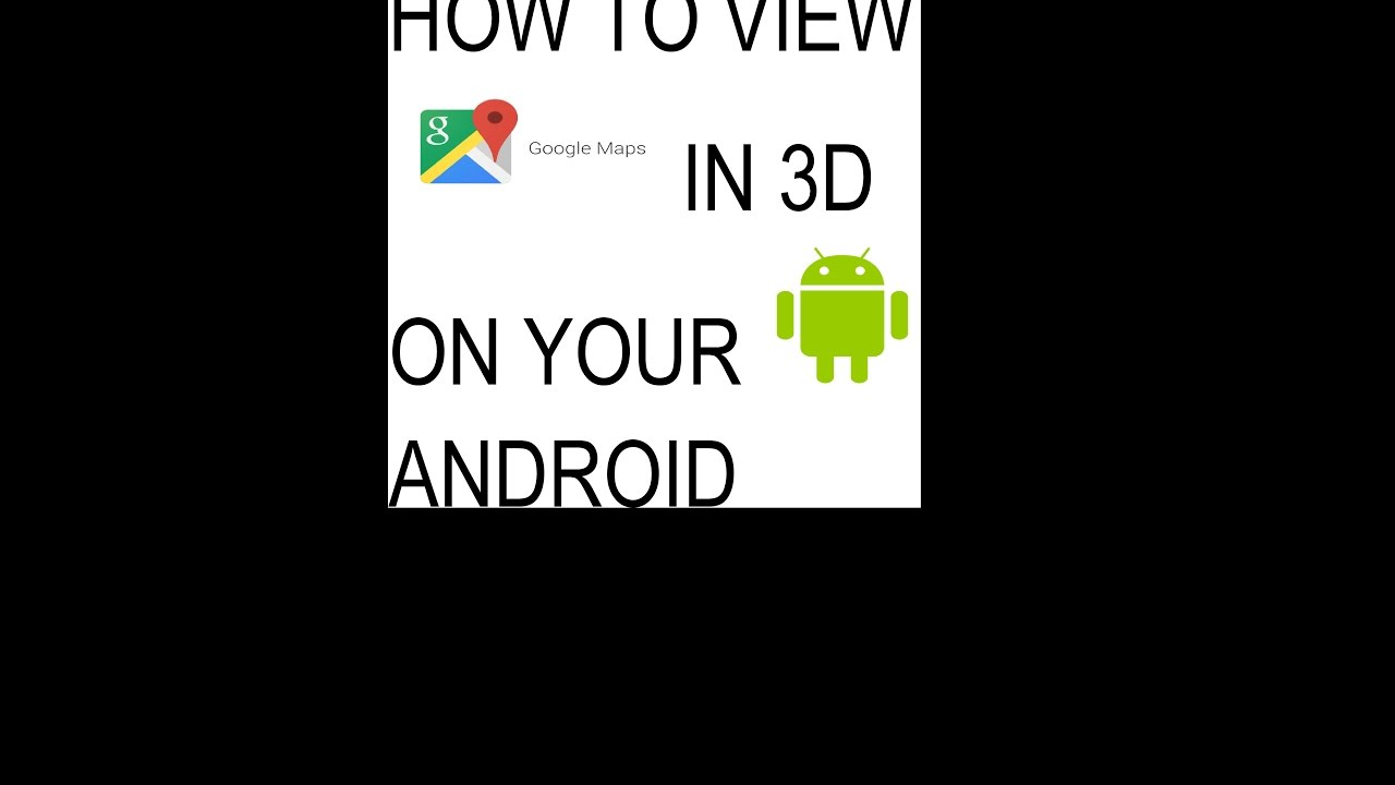 HOW TO VIEW GOOGLE MAPS IN 3D ON YOUR ANDROID PHONE Google Maps D View Android on google earth live satellite view, google maps helicopter view, google earth street view usa, google maps aerial satellite view,
