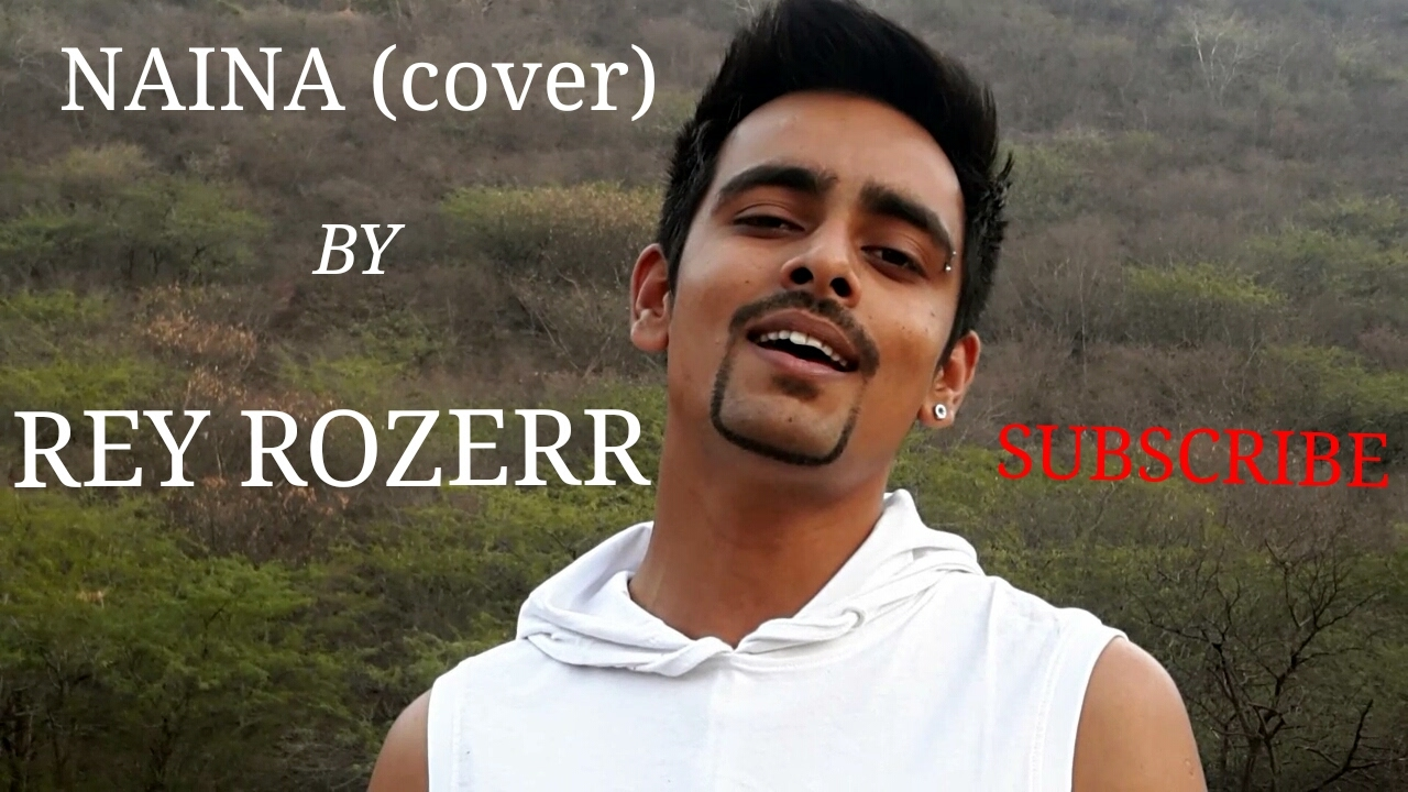 Download NAINA (cover) BY REY ROZERR