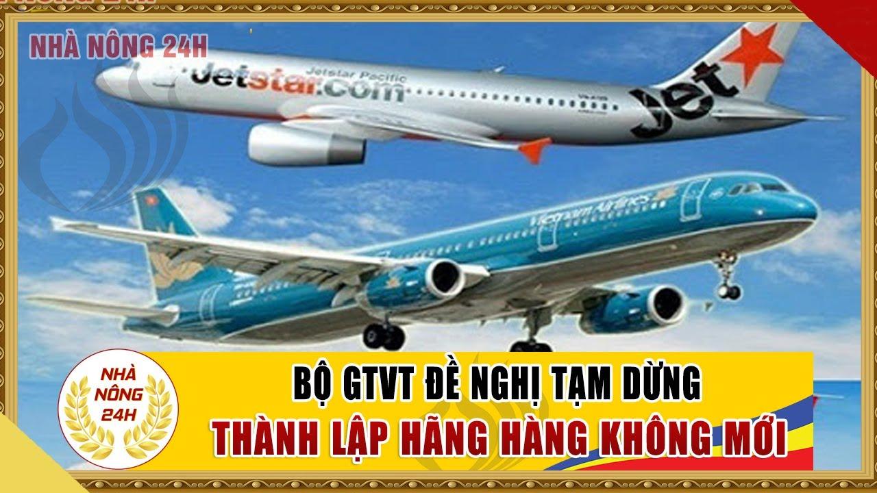 Bộ GTVT đề nghị tạm dừng thành lập hãng vận tải hàng không mới | Tin tức nhà nông 24h