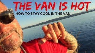 The Van Is Freakin Hot   VAN LIFE