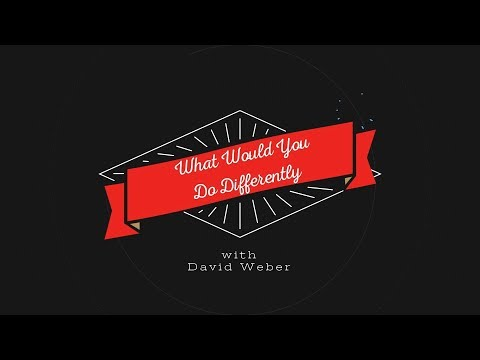 What Would You Do Differently with David Weber