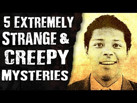 5 Extremely STRANGE & CREEPY Mysteries