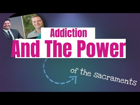 Addiction And The Power Of The Sacraments With Scott Weeman