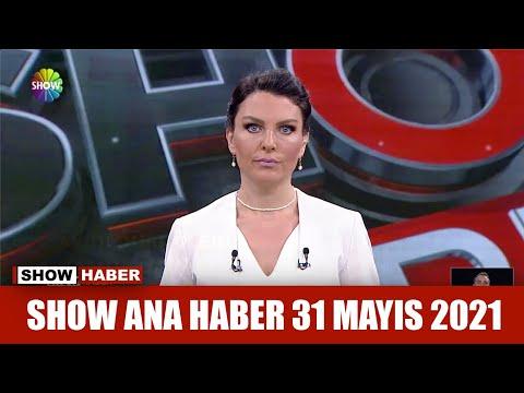Show Ana Haber 31 Mayıs 2021