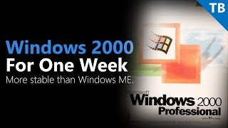 Using Windows 2000 for One Week
