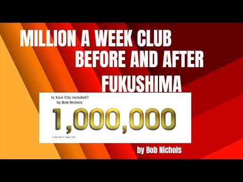 MILLION A WEEK CLUB - BEFORE AND AFTER Fukushima