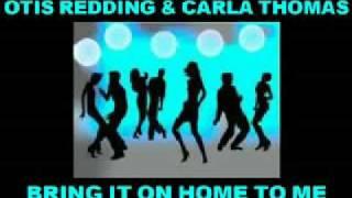 Otis Redding Carla Thomas Bring It On Home To Me