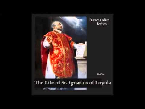 The Life of St. Ignatius of Loyola (FULL Audiobook)