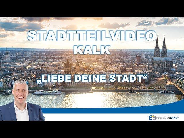 Kölner Osten - Stadtteil Kalk - Ihr Immobilienmakler für Köln Kalk - Immobilien Ernst