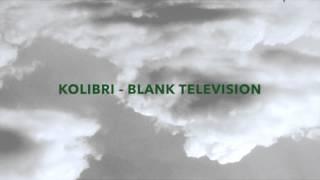 Kolibri - Blank Television