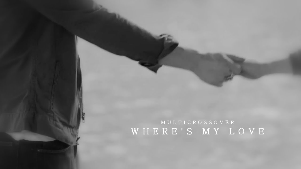 Multicrossover | Where's my love [PREVIEW] - Multicrossover | Where's my love [PREVIEW]