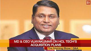 MD & CEO Vijayakumar on why HCL Tech isn't eyeing big-bang acquisitions