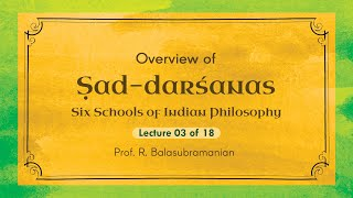 Overview of Sad-darsanas by Prof. R Balasubramanian-Session 03 of 18