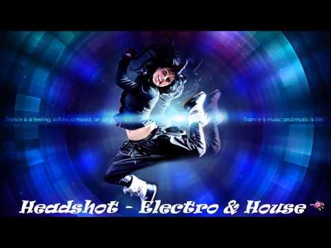 Headshot- Electro&House