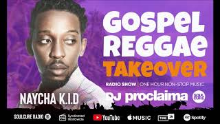 ONE HOUR Gospel Reggae 2019 - DJ Proclaima Reggae - Takeover Radio Show 25th October 2019