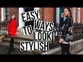 EASY WAYS TO ALWAYS LOOK STYLISH | STYLE TIPS & TRICKS