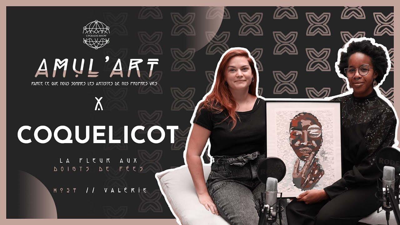 EPISODE 5: LA FLEUR AUX DOIGTS DE FÉE | COQUELICOT_LBR POUR AMUL'ART