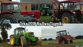Orka 2018 Na Dwa Ciągniki / John Deere 6620 SE & Ursus C-360 & Unia