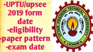 Uptu/upsee 2019 application form date, eligibility, exam date,exam pattern!: