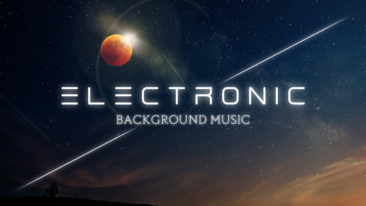 Cinematic Electronic Background Music For Videos Youtube