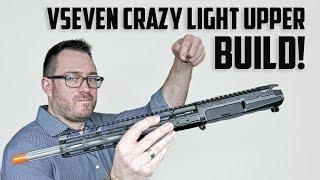 VSeven Weapons AR-15 Crazy Light Upper Build!