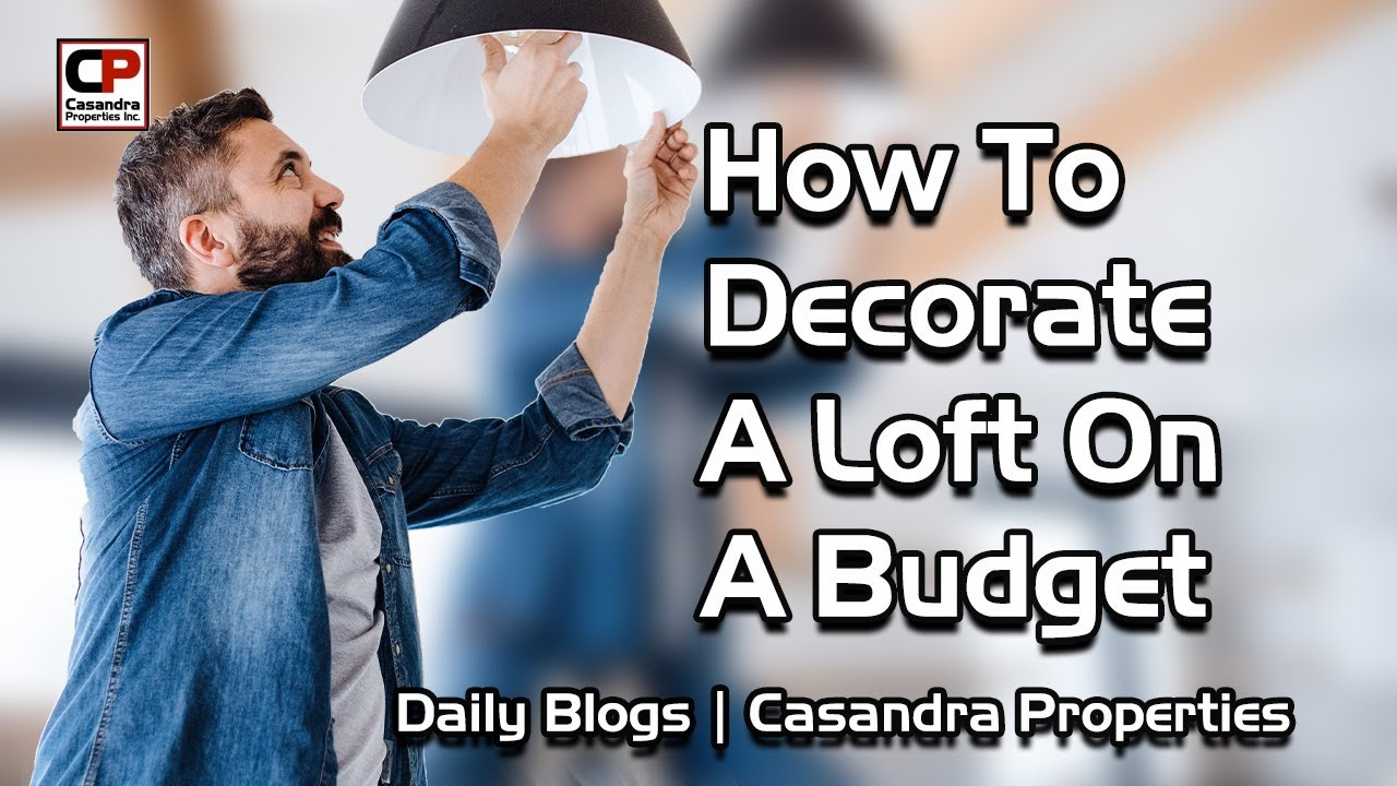 How To Decorate A Loft On A Budget | Real Estate Tips