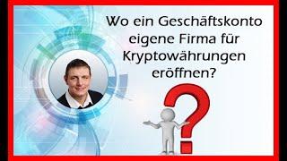 Wo ein Geschäftskonto eigene Firma für Kryptowährungen eröffnen?