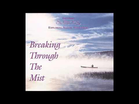 Breaking Through the Mist - Dan Gibson's Solitudes