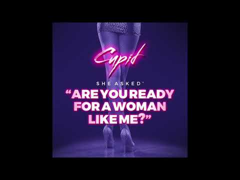 ARE YOU READY FOR A WOMAN LIKE ME? - CUPID (NEW MUSIC)